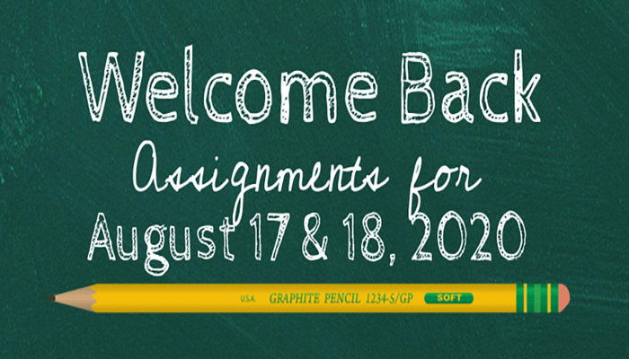 Welcome Back Assignments for August 17 & 18